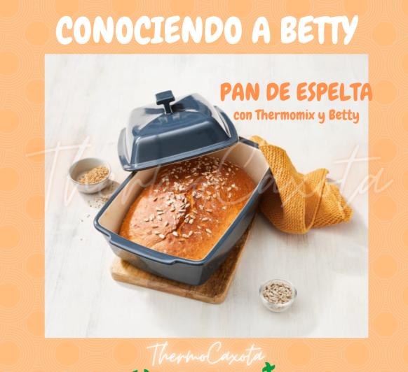 PAN DE ESPELTA CON Thermomix® - CONOCIENDO A BETTY