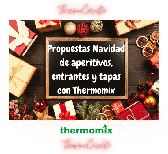 PROPUESTAS NAVIDAD DE APERITIVOS, ENTRANTES Y TAPAS CON Thermomix®