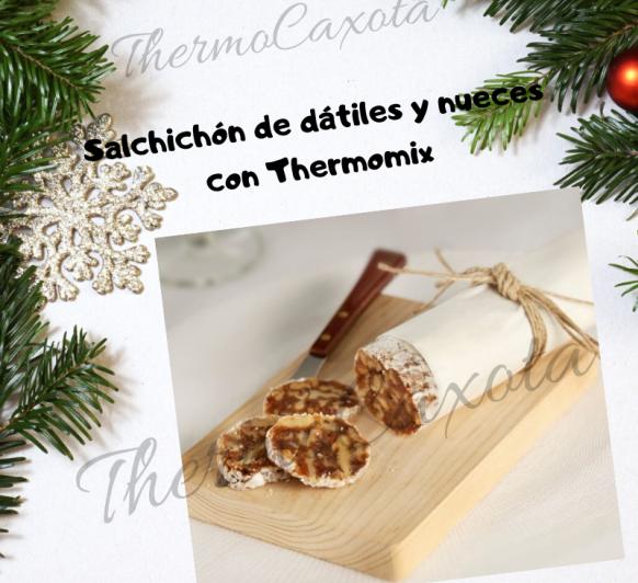 DIA 7 - SALCHICHÓN DÁTILES Y NUECES CON Thermomix®