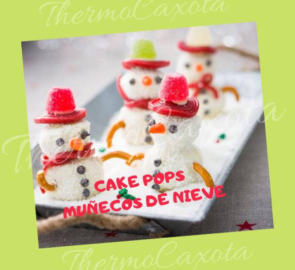 DIA 18 - CAKE POPS MUÑECOS DE NIEVE CON Thermomix®