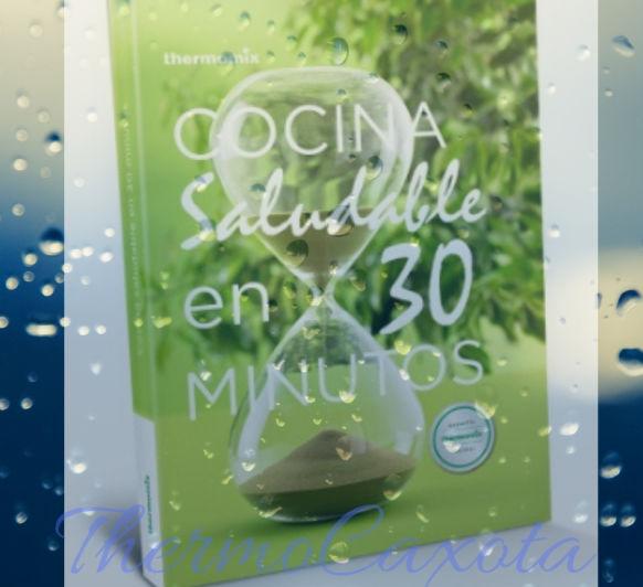 COCINA SALUDABLE EN 30 MINUTOS - LIBRO DE Thermomix®