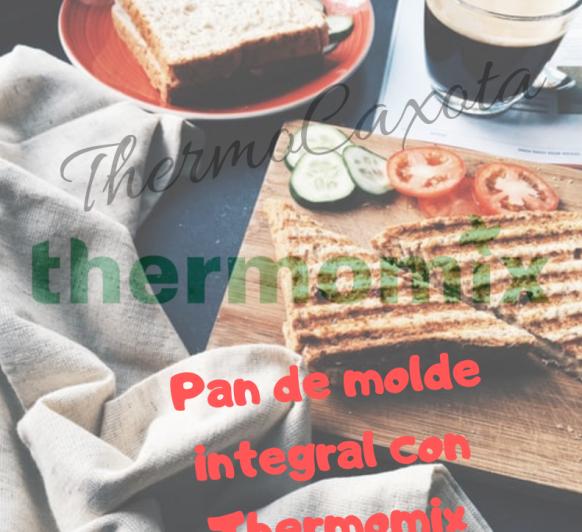 PAN DE MOLDE INTEGRAL - Thermomix® MÉXICO