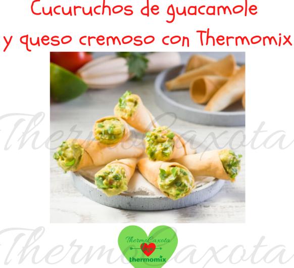 CUCURUCHOS DE GUACAMOLE Y QUESO CREMOSO CON Thermomix®