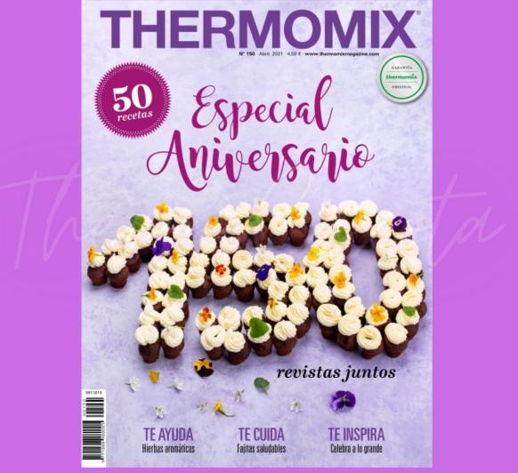 LA REVISTA Thermomix® DE ABRIL YA ESTÁ AQUÍ Y ESTÁ DE ANIVERSARIO..... ¡¡150 NÚMEROS CON NOSOTROS!!