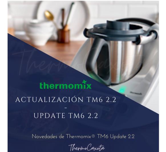 Thermomix® TM6 - NUEVA ACTUALIZACIÓN 2.2 SOFTWARE